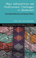 Maya Nationalisms and Postcolonial Challenges in Guatemala