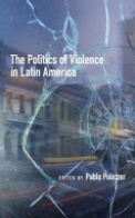 The Politics of Violence in Latin America