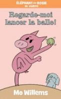 ?l?phant Et Rosie: Regarde-Moi Lancer La Balle!