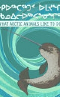 What Arctic Animals Like to Do (English/Inuktitut)