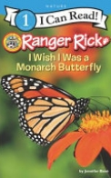 Ranger Rick: I Wish I Was a Monarch Butterfly