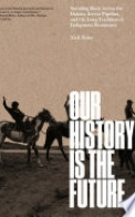 Our History Is the Future