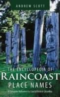 The Encyclopedia of Raincoast Place Names