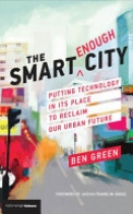 The Smart Enough City - Putting Technology in Its Place to Reclaim Our Urban Future