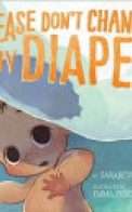 Please Don't Change My Diaper!