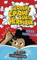 L' Équipe Épique Quasi Héroïque 3 - Super Brouillon