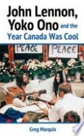 John Lennon, Yoko Ono and the Year Canada Was Cool