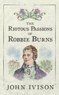 The Riotous Passions of Robbie Burns