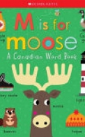 M Is for Moose: a Canadian Word Book (Scholastic Early Learners)