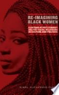 Re-Imagining Black Women