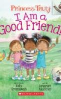 I Am a Good Friend!: Acorn Book (Princess Truly #4), Volume 4