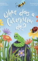 The What Does Series - What Does A Caterpillar Do?