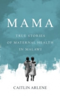 Mama: True Stories of Maternal Health in Malawi