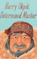 Harry Okpik, Determined Musher