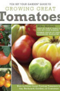 You Bet Your Garden Guide to Growing Great Tomatoes