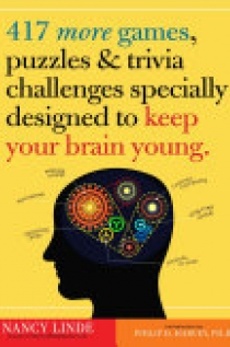417 More Games, Puzzles, & Trivia Challenges Specially Designed to Keep Your Brain Young