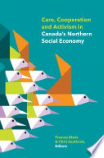 Care, Cooperation and Activism in Canada's Northern Social Economy