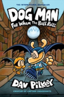 Dog Man: For Whom the Ball Rolls