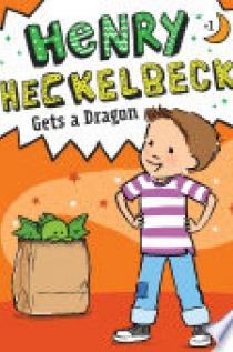 Henry Heckelbeck Gets a Dragon