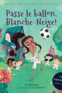 Au Pays des Contes de Fées : Passe le Ballon, Blanche-Neige!