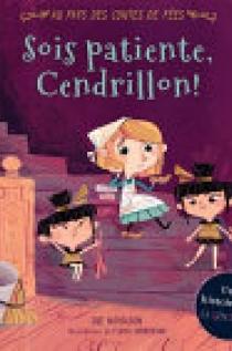 Au Pays des Contes de Fées : Sois Patiente, Cendrillon!