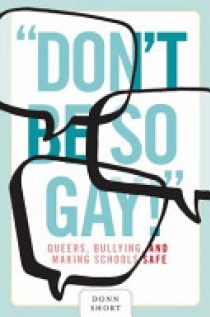Don't Be So Gay!: Queers, Bullying, and Making Schools Safe
