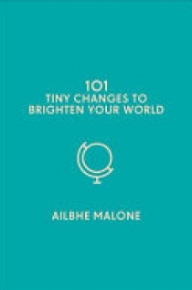 101 Tiny Changes to Brighten Your World