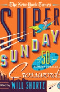 The New York Times Super Sunday Crosswords Volume 6