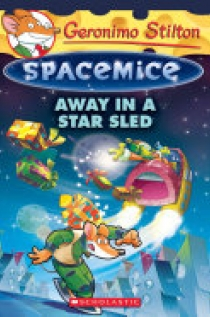 Away in a Star Sled (Geronimo Stilton Spacemice #8)