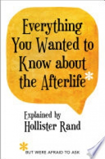 Everything You Wanted to Know about the Afterlife but Were Afraid to Ask