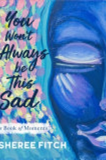 You Won't Always Be This Sad