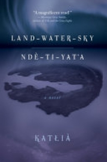 Land-Water-Sky / Ndè-Tı-Yat'a