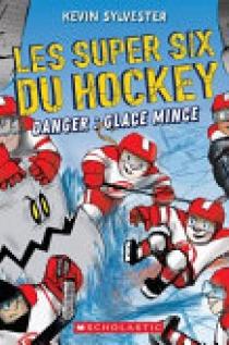 Les Super Six du Hockey : No 2 - Danger : Glace Mince