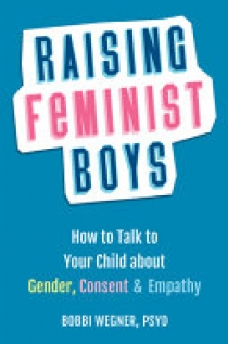 Raising Feminist Boys: How to Talk to Your Child about Gender, Consent, and Empathy