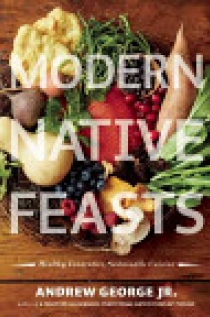 Modern Native Feasts: Healthy, Innovative, Sustainable Cuisine