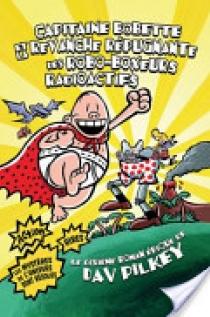Capitaine Bobette et la Revanche Répugnante des Robo-Boxeurs Radioactifs