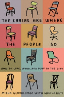 Chairs Are Where the People Go, The: How to Live, Work, and Play in the City