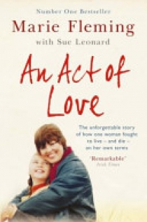 An Act of Love One Woman's Remarkable Life Story and Her Fight for the Right to Die W