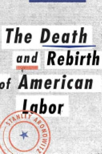 The Death and Life of American Unions