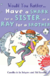 Would You Rather...Have a Shark for a Sister or a Ray for a Brother?