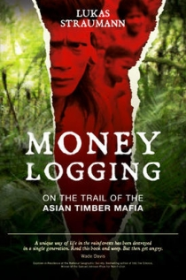 money loggingL on the trail of the asian timber mafia