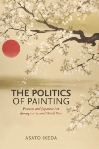 Book Launch: The Politics of Painting: Fascism and Japanese Art during the Second World War by Asato Ikeda