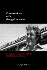 THEATRE, POLITICS & EDUCATION: LEARNING FROM THE LEGACY OF GEORGE LUSCOMBE & TORONTO WORKSHOP PRODUCTIONS (TWP)