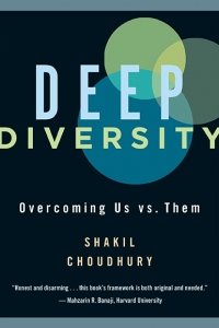Shakil Choudhury on Deep Diversity: Overcoming Us vs. Them