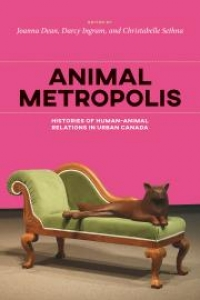 Animal Metropolis: Histories of Human-Animal Relations in Urban Canada Book Launch with Joanna Dean, William Knight and Christabelle Sethna