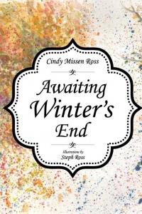 Awaiting Winter's End Children's Book with Cindy Missen Ross