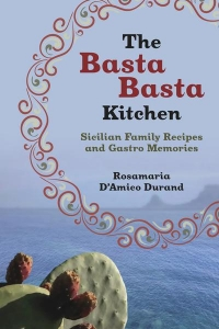 The Historical Parcours of Sicily's Culinary Heritage, Rosamaria D'Amico Durand, author of The Basta Basta Kitchen Cookbook, In Conversation with Giacomo Panico