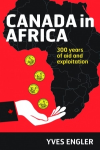 Canada in Africa: 300 Years of Aid and Exploitation, Author Yves Engler In Conversation with Kristen Shane, Associate Editor of Embassy - Canada's Foreign Policy Newsweekly