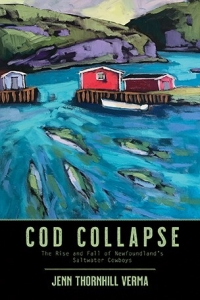 Cod Collapse: The Rise and Fall of Newfoundland's Saltwater Cowboys