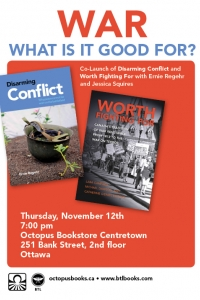 War: what is it good for? Co-launch of Disarming Conflict and Worth Fighting For with Ernie Regehr and Jessica Squires